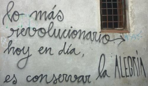 lo-mas-revolucionario-hoy-en-día-es-conservar-la-alegría